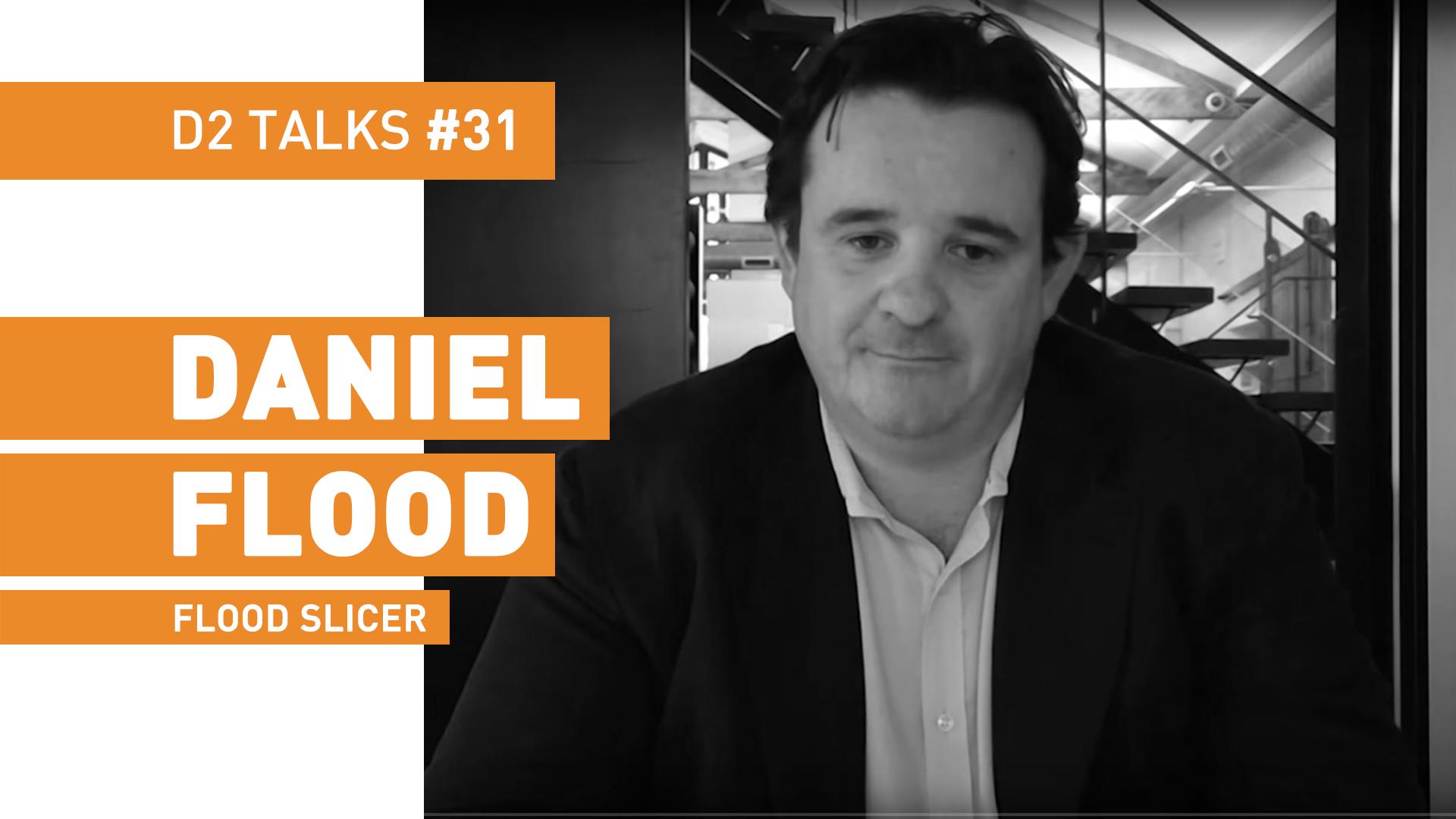 D2 Talks #31: Daniel Flood of FloodSlicer