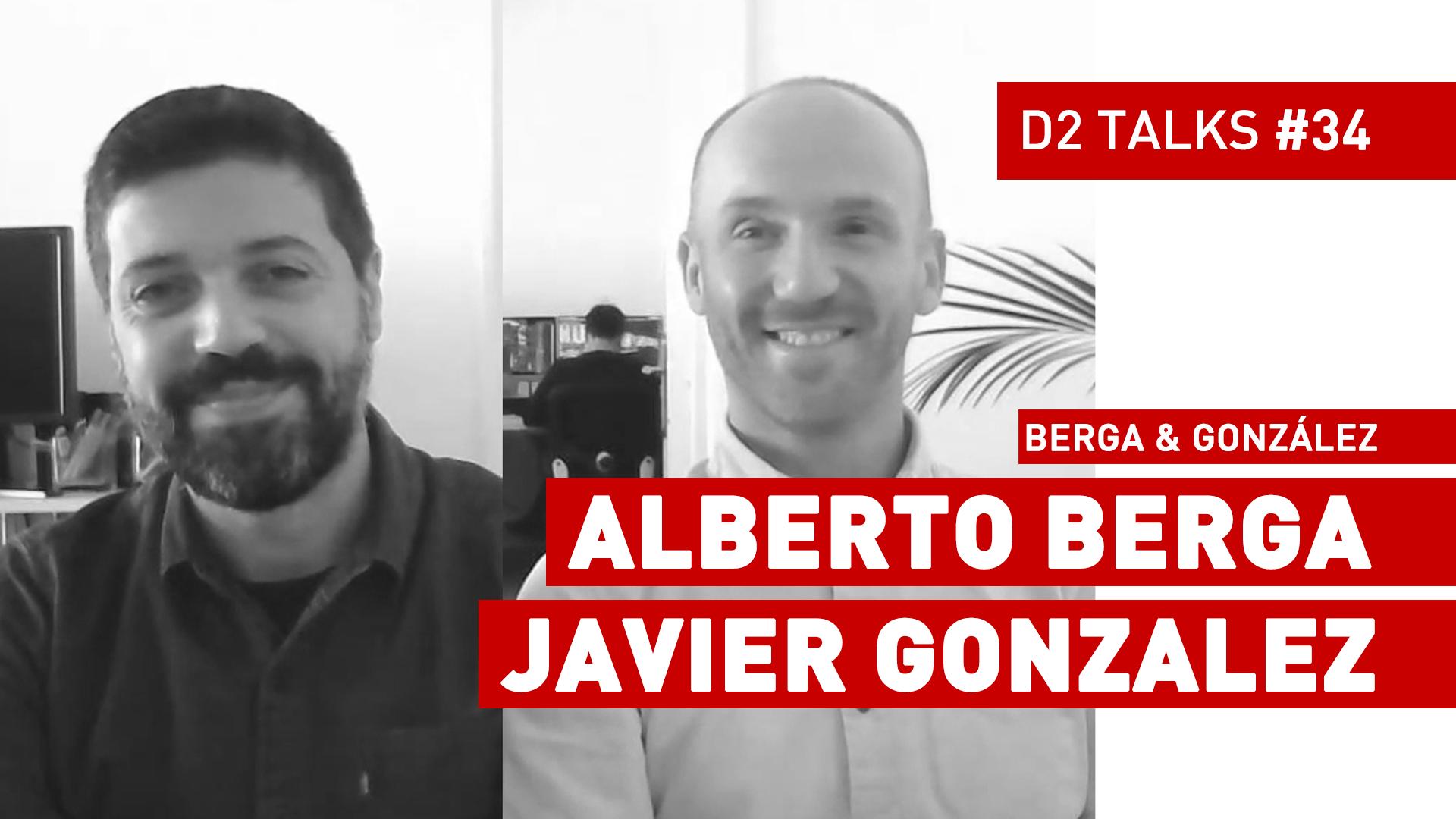D2 Talks #34: Alberto Berga & Javier González of Berga & González