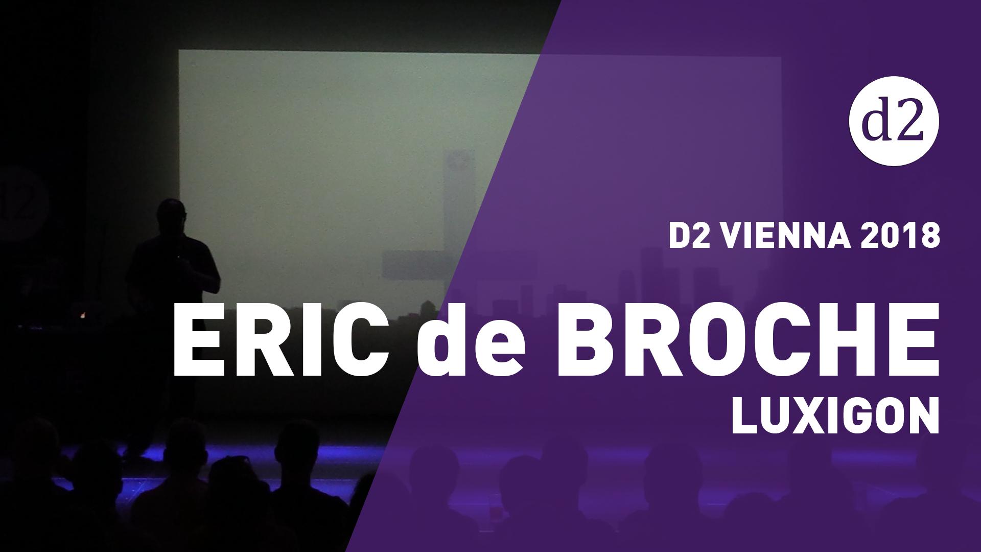 D2 Vienna 2018: Eric de Broche from Luxigon
