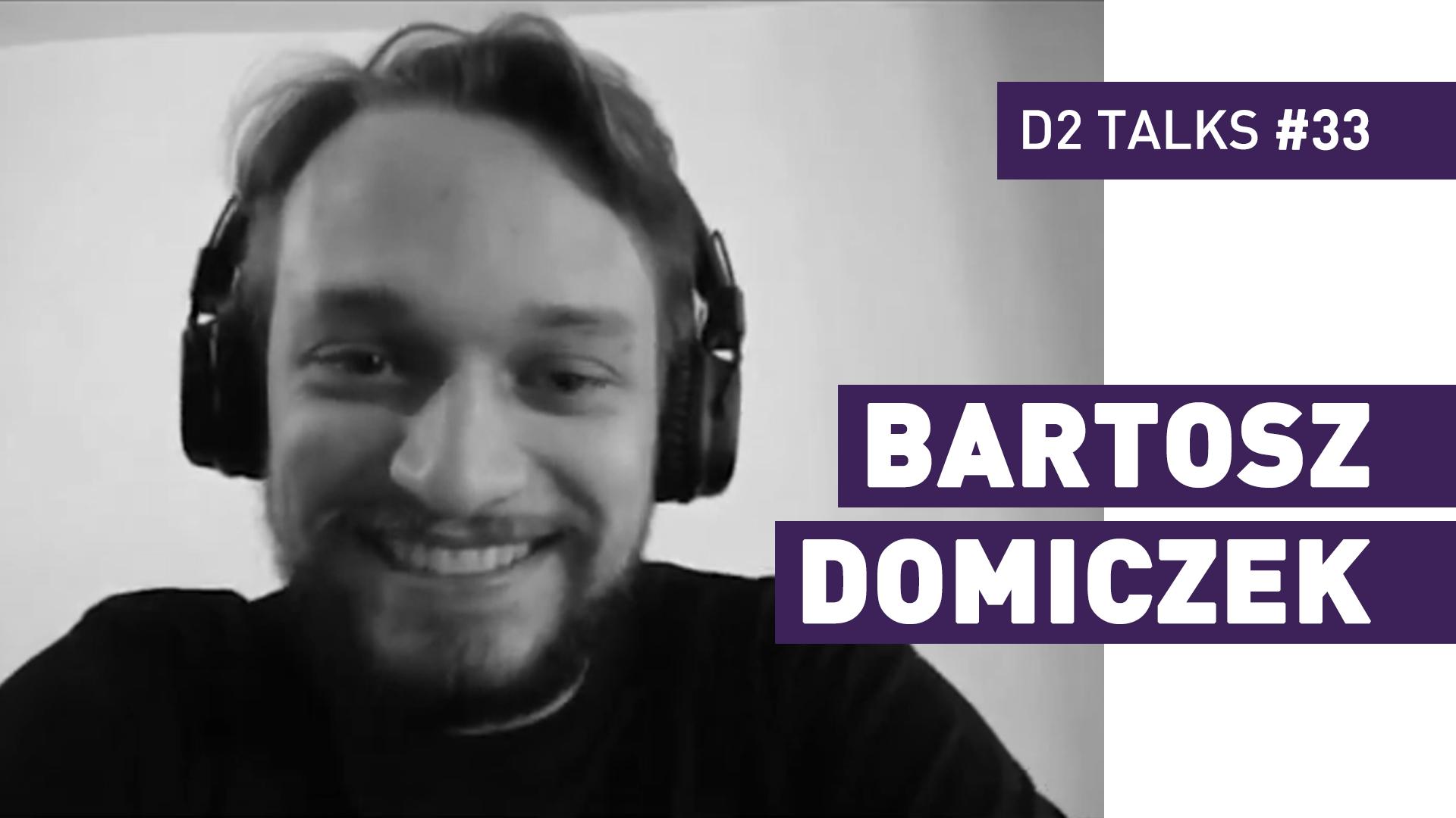 D2 Talks #33: Bartosz Domiczek
